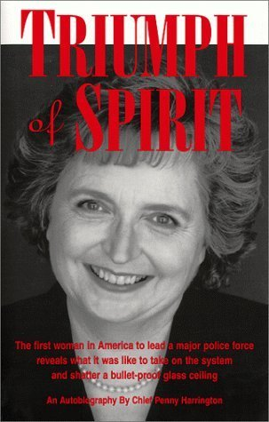 Triumph of Spirit: An Autobiography  by  Chief Penny Harrington by Penny E. Harrington