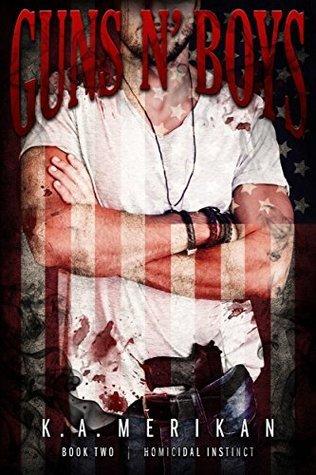 Guns n Boys: Homicidal Instinct (Book 2) (gay dark mafia erotic romance) K.A. Merikan