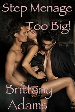 Step Menage: Too Big!: Taboo Man of the House MMF Menage Brittany Adams