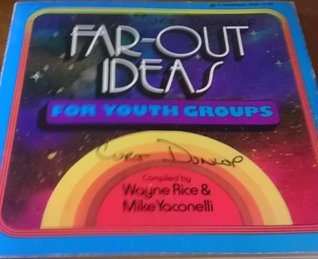 Far out Ideas Youth Groups Wayne Rice