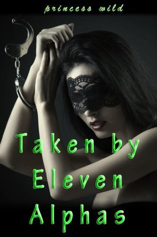 Taken  by  Eleven Alphas by Princess Wild