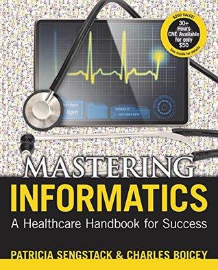 Mastering Informatics: A Healthcare Handbook for Success  by  Patricia Sengstack