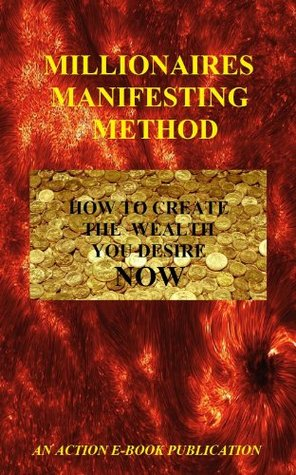 Millionaires Manifesting Method: Creating The Wealth You Desire Now  by  Michael M.