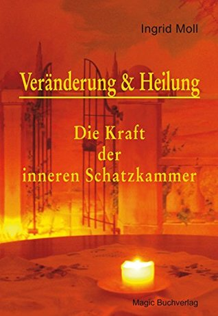 Veränderung & Heilung - Die Kraft der inneren Schatzkammer  by  Ingrid Moll