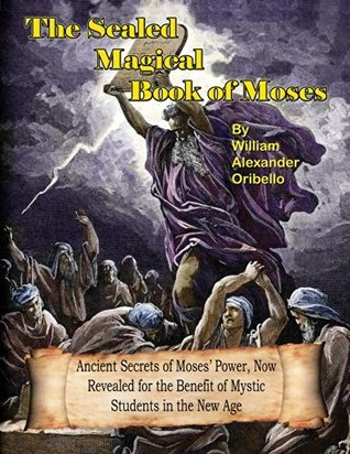 The Sealed Magical Book Of Moses  by  William Oribello