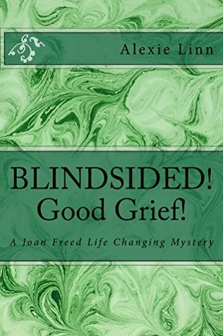BLINDSIDED! Good Grief!: A Joan Freed Life Changing Mystery  by  Alexie Linn