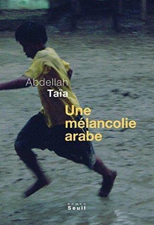 Une mélancolie arabe Abdellah Taïa