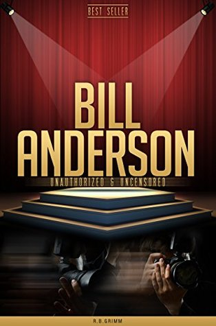 Bill Anderson Unauthorized & Uncensored  by  R.B. Grimm