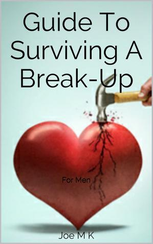 Guide To Surviving A Break-up: For Men  by  Joe M K