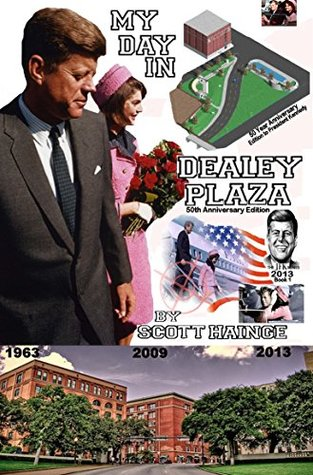 MY DAY IN DEALEY PLAZA...50 YEARS AFTER JFK: Modern Day Visit to Dealey Plaza (THE JFK SERIES Book 1)  by  S HAINGE
