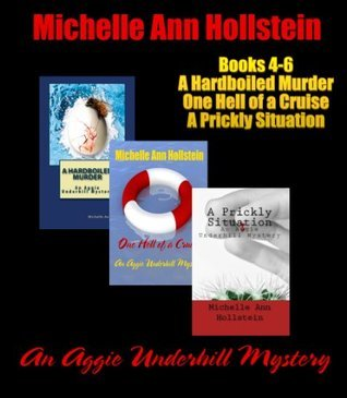 An Aggie Underhill Mystery Collection, Books 4-6: An Aggie Underhill Mystery Series Michelle Ann Hollstein