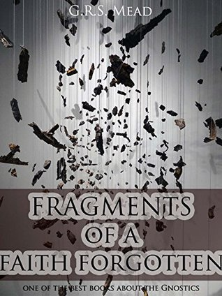 Fragments of a Faith Forgotten-What is Gnosticism?  by  G.R.S. Mead