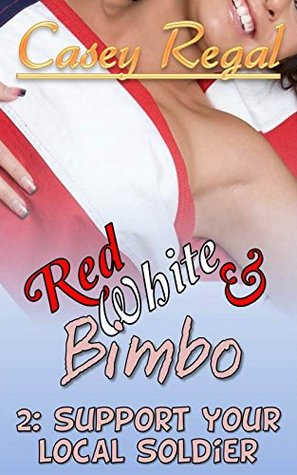 Support Your Local Soldier: Red White and Bimbo  by  Casey Regal