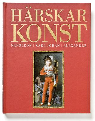 Härskarkonst: Napoleon, Karl Johan, Alexander Magnus Olausson