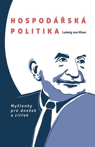 Hospodářská politika: Myšlenky pro dnešek a zítřek  by  Ludwig von Mises