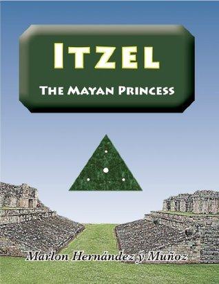 Itzel: The Mayan Princess Marlon Hernandez y Munoz
