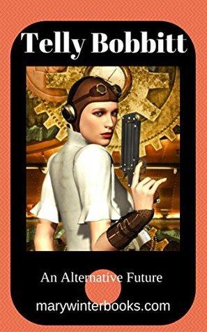 Telly Bobbitt (An Alternative Future Book 1) Mary Winter