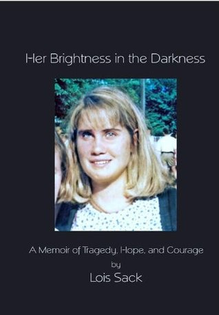 Her Brightness in the Darkness Lois Sack