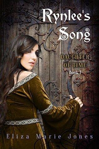 Rynlees Song (Daughter of Time #1) Eliza Marie Jones