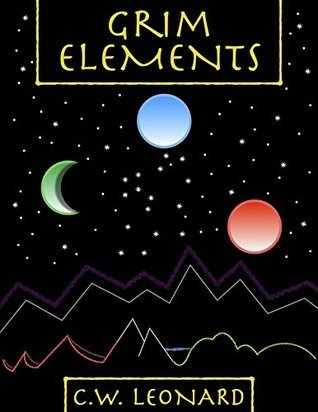 Grim Elements C.W. Leonard