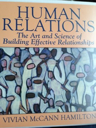 Human Relations - The Art and Science of Building Effective Relationships  by  Vivian McCann Hamilton