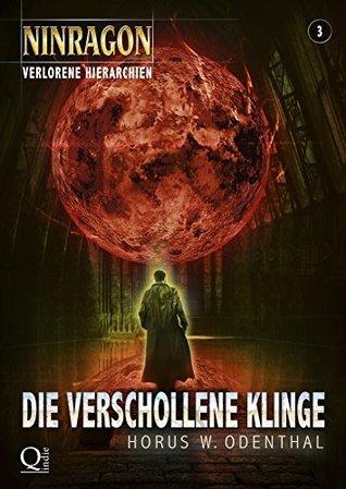 Die verschollene Klinge (NINRAGON - Verlorene Hierarchien 3)  by  Horus W. Odenthal