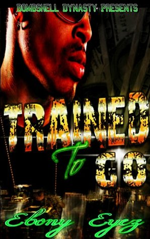 Trained To Go: A product of my environment.....  by  Ebony Eyez