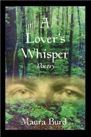 A Lovers Whisper - Poetry  by  Maura Burd
