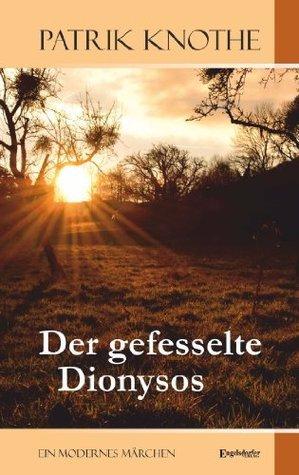 Der gefesselte Dionysos: Ein modernes Märchen  by  Patrik Knothe