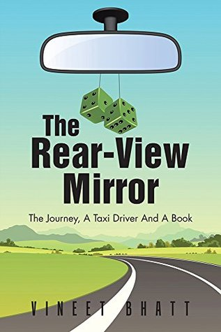 The Rear-View Mirror: The Journey, A Taxi Driver And A Book  by  Vineet Bhatt