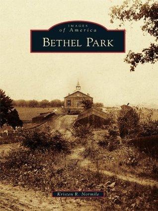 Bethel Park (Images of America Series) Kristen R. Normile