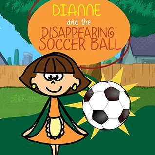Dianne and the Disappearing Soccer Ball  by  Jupiter Kids