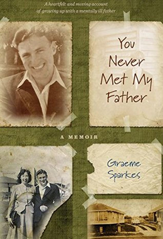 You Never Met My Father: A Memoir Graeme Sparkes