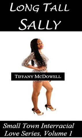 Long Tall Sally: Small Town Interracial Love Series, Volume 1  by  Tiffany McDowell