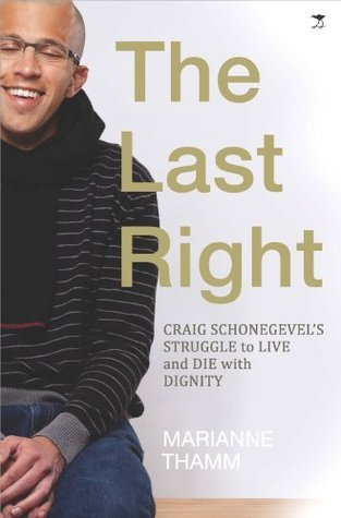 The Last Right: Craig Schonegevels Struggle to Live and Die with Dignity  by  Marianne Thamm