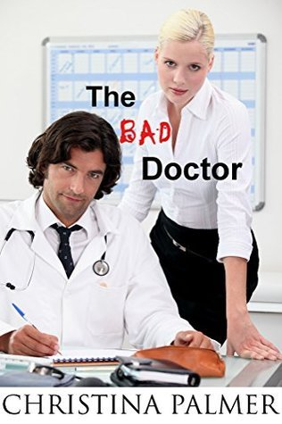 The Bad Doctor (The Bad Series Book 1) Christina Palmer