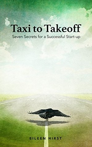 Taxi To Take-off: Seven Secrets to a Successful Start-up (Entrepreneurship Book 1)  by  Eileen Hirst