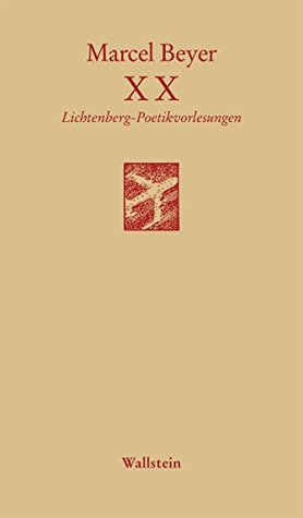 XX: Lichtenberg-Poetikvorlesungen  by  Marcel Beyer