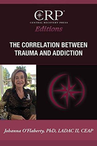 The Correlation Between Trauma and Addiction Johanna OFlaherty
