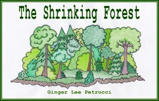The Shrinking Forest  by  Ginger Petrucci