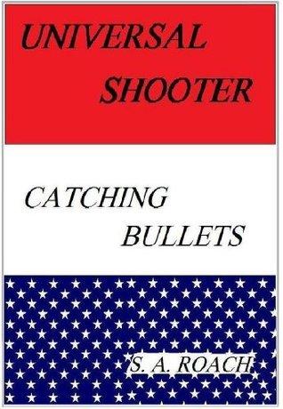 Universal Shooter: Bullet Catcher S. A. Roach
