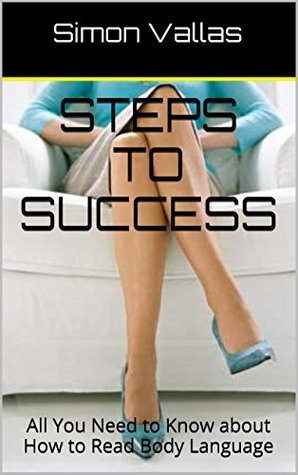Steps to Success: All You Need to Know about How to Read Body Language  by  Simon Vallas