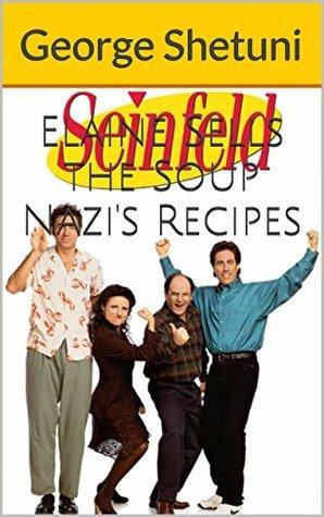 Seinfeld: Elaine Sells the Soup Nazis Recipes George Shetuni