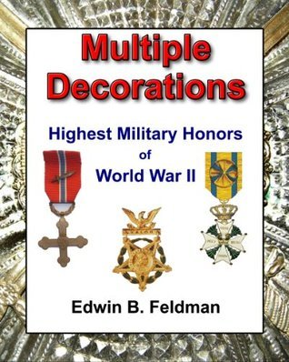 Multiple Decorations - Highest Military Honors of World War II  by  Edwin B. Feldman