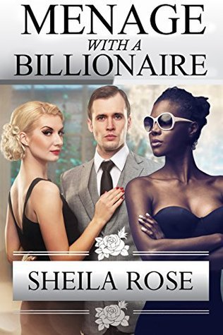 Menage with a Billionaire Sheila Rose