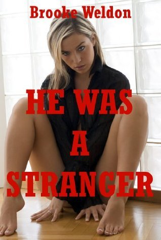 He Was a Stranger (But I Got to Know Him with Rough Sex!): An Explicit Erotica Story  by  Brooke Weldon