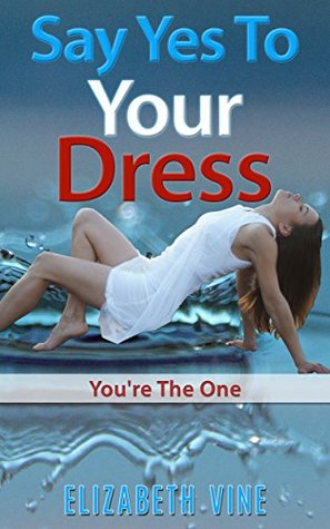 Say Yes To Your Dress: Youre The One  by  Elizabeth Vine