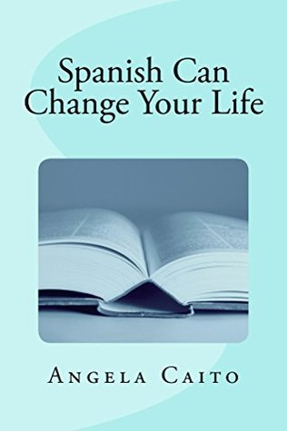 Spanish Can Change Your Life Angela Caito