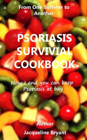 Psoriasis Survival Cookbook: How I and You Can Keep Psoriasis At Bay  by  Jacqueline Bryant