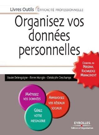 Organisez vos données personnelles: Lessentiel du Personal Knowledge Management Christophe Deschamps